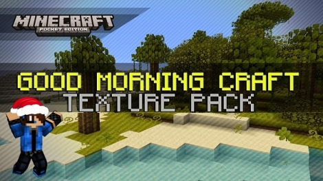 Good Morning Craft Texture Pack for Minecraft PE 0.11.1 / 0.12.1